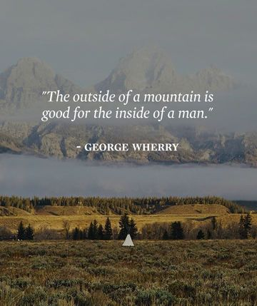 Nature of man quote The outside of a mountain is good for inside of a man.