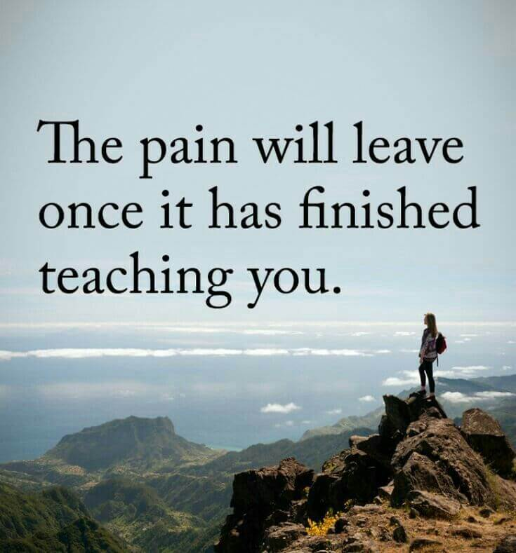 Motivational quote The pain will leave once it has finished teaching you.