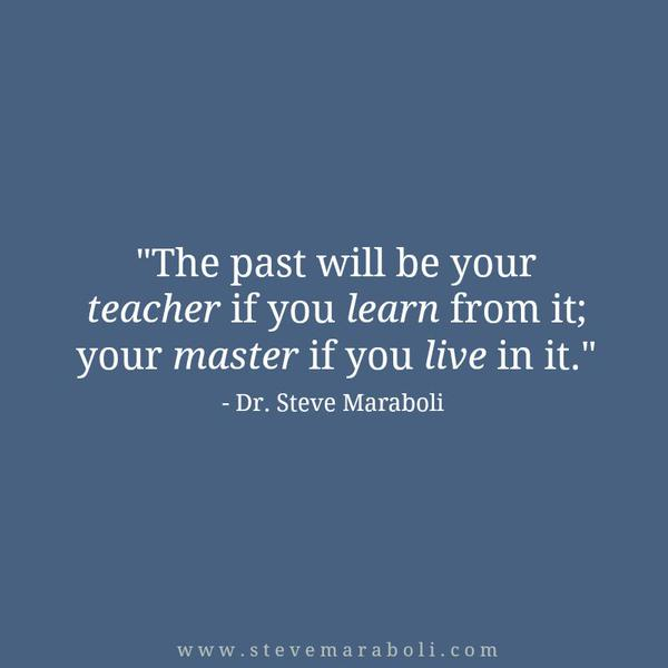 You live and you learn quote The past will be your teacher if you learn from it; your master if you live in i