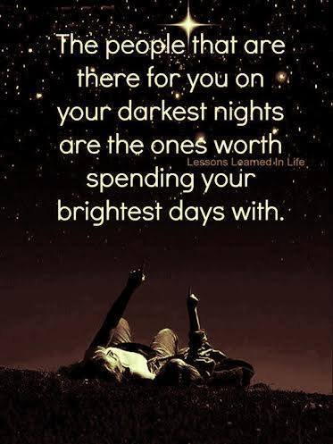 Deserve quote The people that are there for you on your darkest nights are the ones worth spen