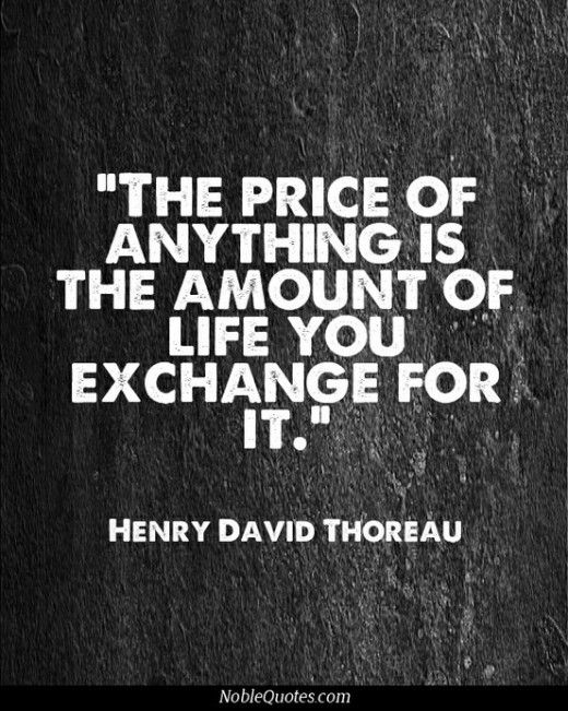 Exchange quote The price of anything is the amount of life you exchange for it.