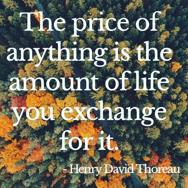 Exchange quote The price of anything is the amount of life you exchange it for it.