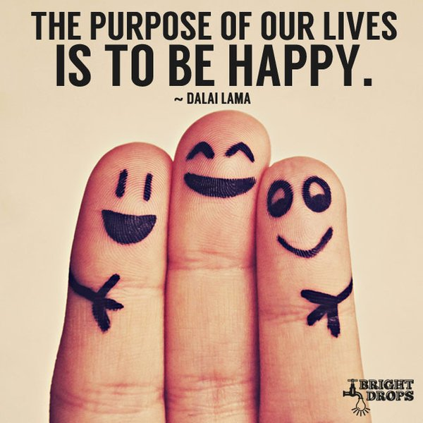 Purpose quote The purpose of out lives is to be happy.