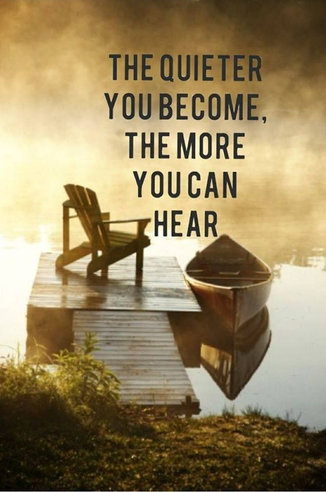 Quiet quote The quieter you become, the more you can hear.