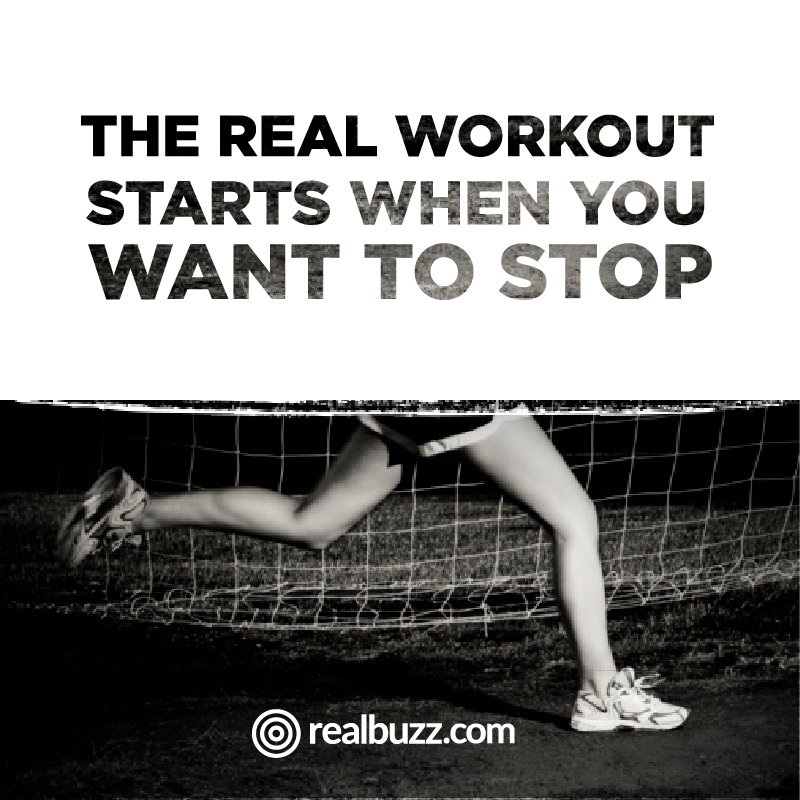 Fitness quote The real workout starts when you want to stop.
