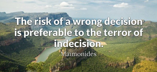 Prefer quote The risk of a wrong decision is preferable to the terror of indecision.