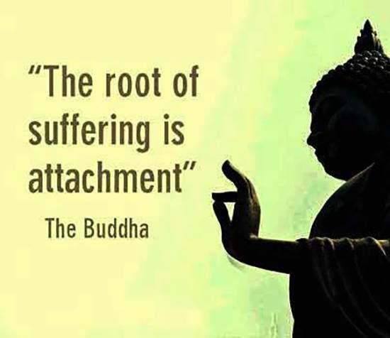 Suffering quote The root of suffering is attachment.
