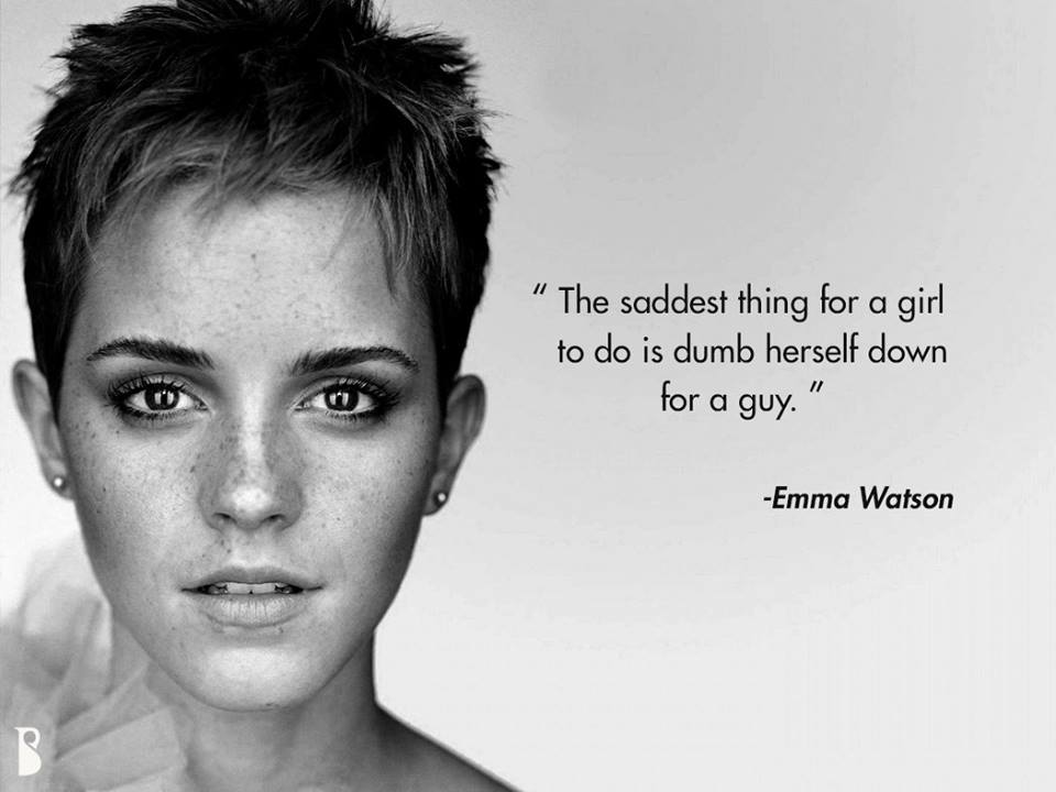 Image result for the saddest thing for a girl to do is to dumb herself down for a guy