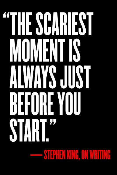 Stephen King quote The scariest moment is always just before you start.