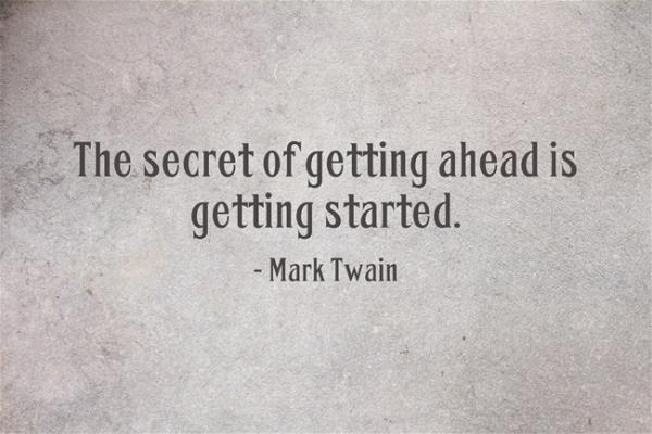 The Secret to Getting Ahead Mark Twain Get Started Is Of