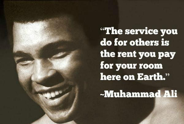 The service you do for others is the rent you pay for your room here on Earth. - Muhammad Ali