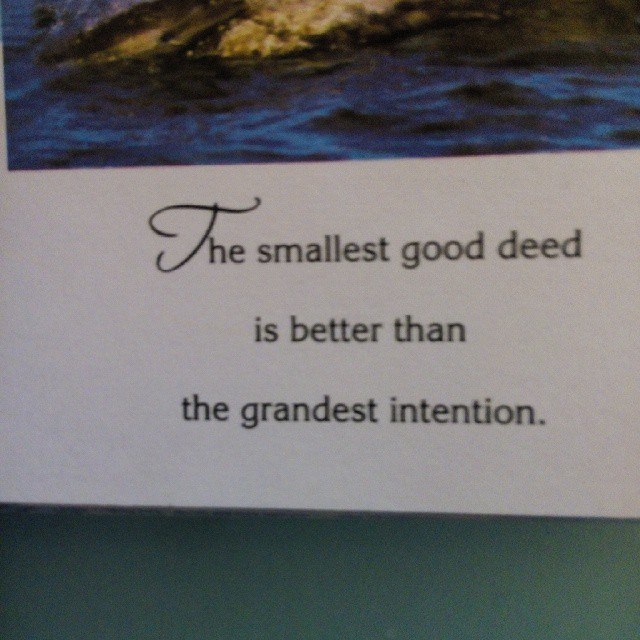 Intention quote The smallest good deed is better than the grandest invention.
