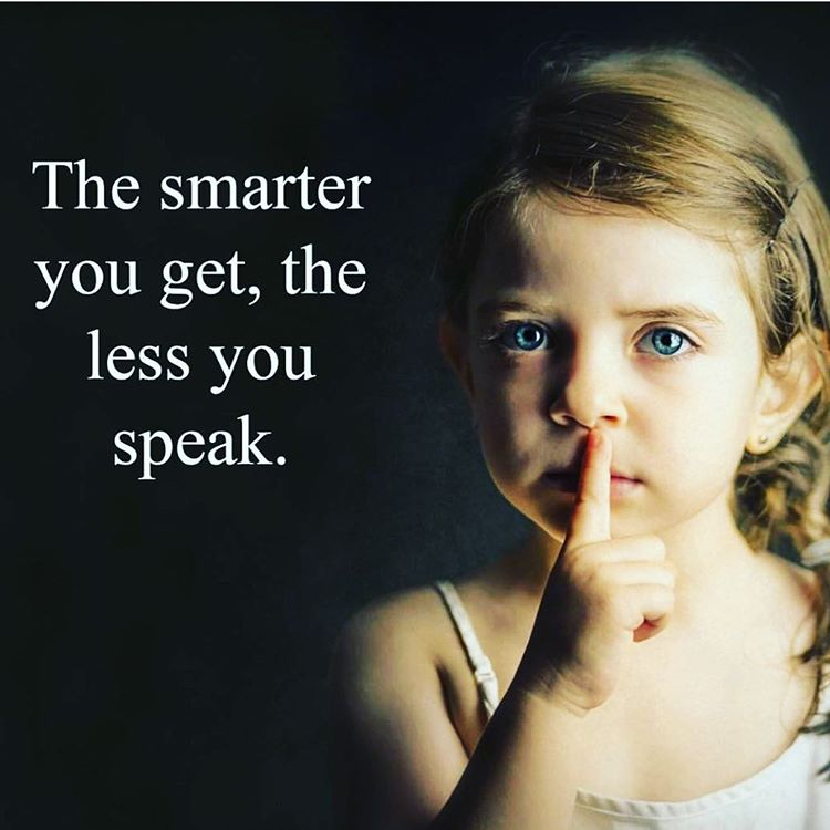 Smart quote The smarter you get, the less you speak.