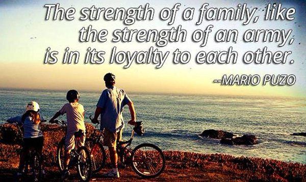 Loyalty quote The strength of a family, like the strength of an army, is in its loyalty to eac