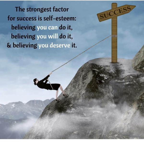 Esteems quote The strongest factor for success is self-esteem: believing you can do it, believ