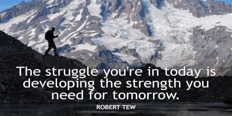 Struggle quote The struggle you're in today is developing the strength you need for tomorrow.
