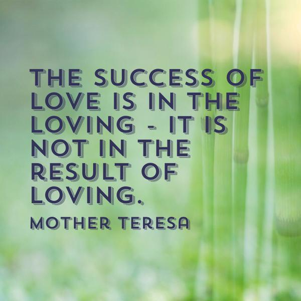 Loving quote The success of love is in the loving - it is not in the result of loving.
