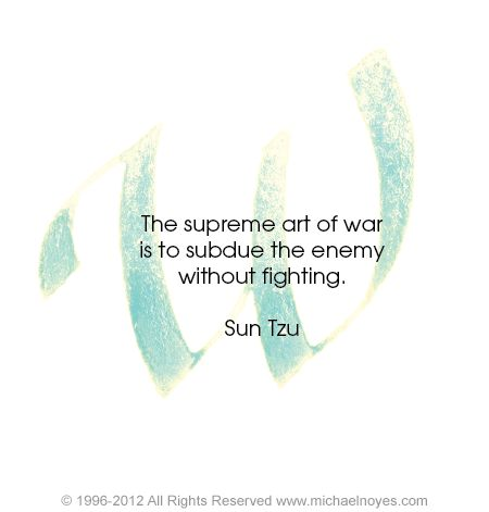 Subdues quote The supreme art of war is to subdue the enemy without fighting.