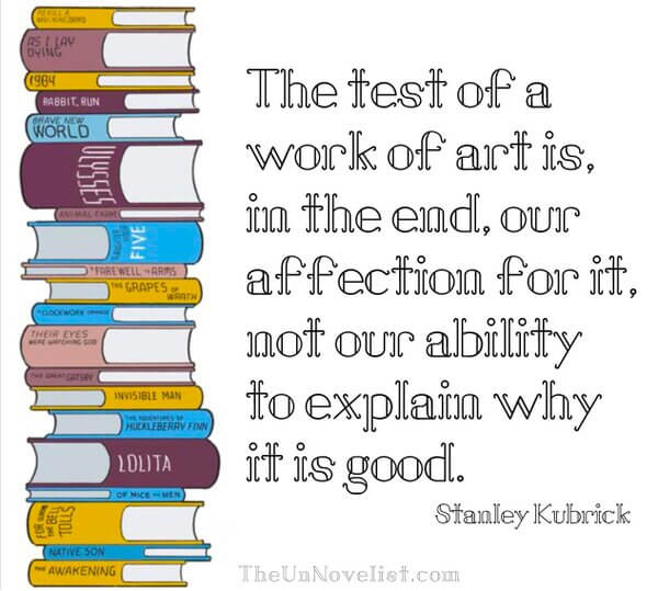 Stanley Kubrick quote The test of a work of art is in the end our affection for it, not our ability to