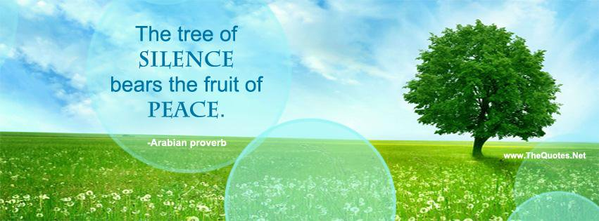 The tree of silence bears the fruit of peace.