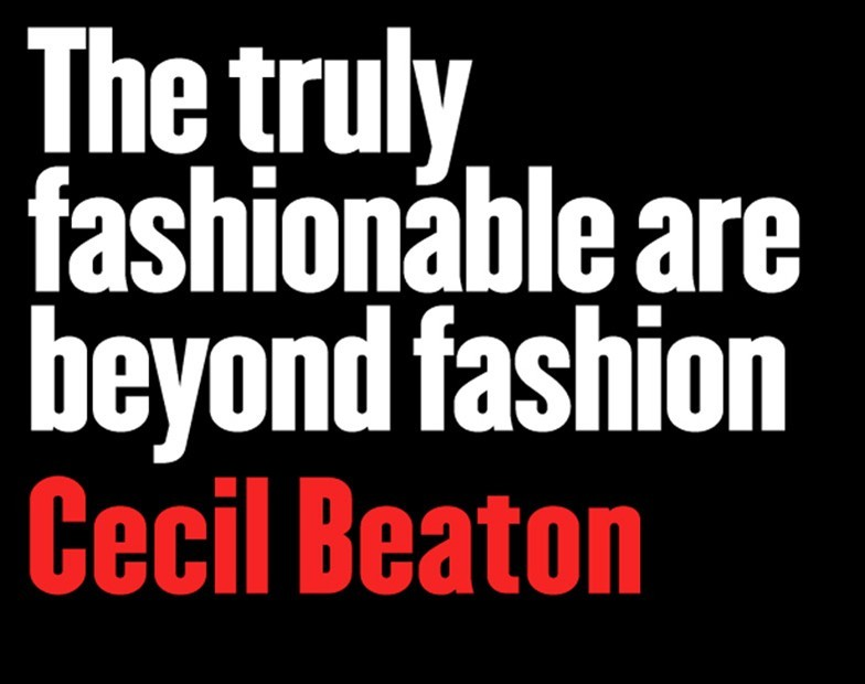 Fashion industry quote The truly fashionable are beyond fashion.