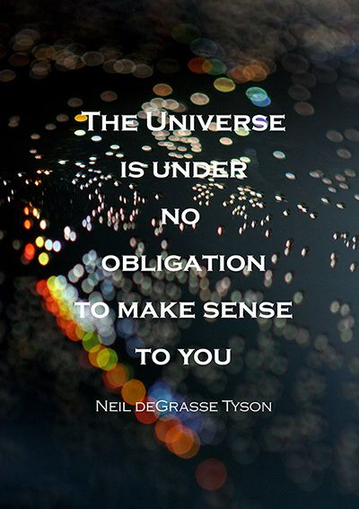Sight quote The universe is under no obligation to make sense to you.