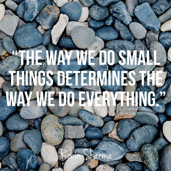 Single quote The way we do small things determines the way we do everything.