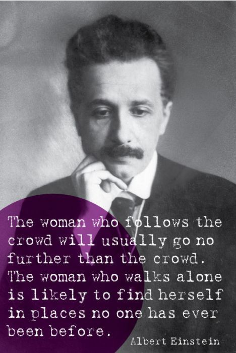 Finding yourself quote The woman who follows the crowd will usually go on further than the crowd. The w