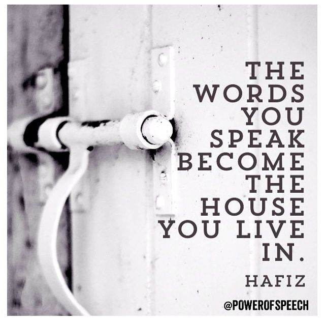 Houses quote The words you speak become the house you live in.