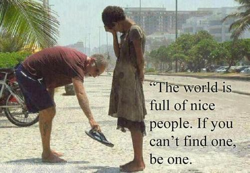 The world is full of nice people. If you can't find one, be one. - Sayings