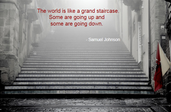 The world is like a grand staircase. Some are going up and some are going down. - Samuel Johnson