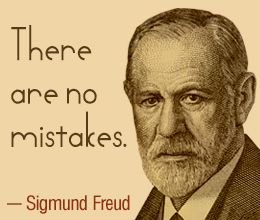 There are no mistakes. - Sigmund Freud