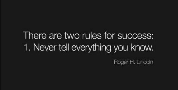 Rule quote There are two rules for success:  1. Never tell everything you know.