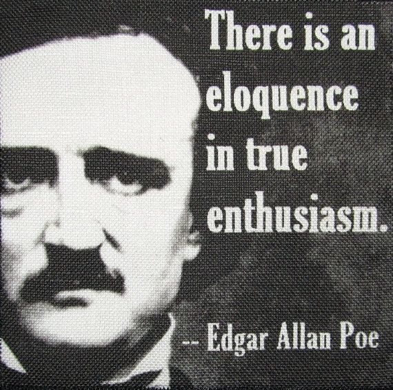 Edgar Allan Poe quote There is an eloquence in true enthusiasm.