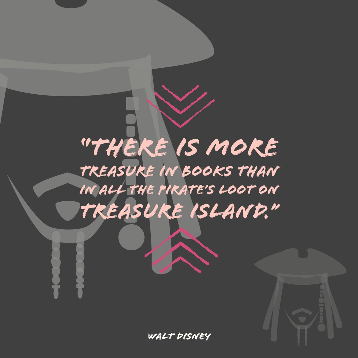 There is more treasure in books than in all the pirates's loot on treasure island. - Walt Disney