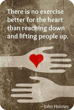 Exercise quote There is no exercise better the heart than reaching down and lifting people up.