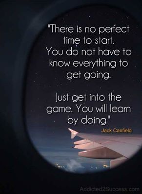 Ball games quote There is no perfect time to start. You do not have to know everything to get goi