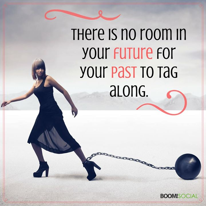 Past quote There is no room in your future for your past to tag along.