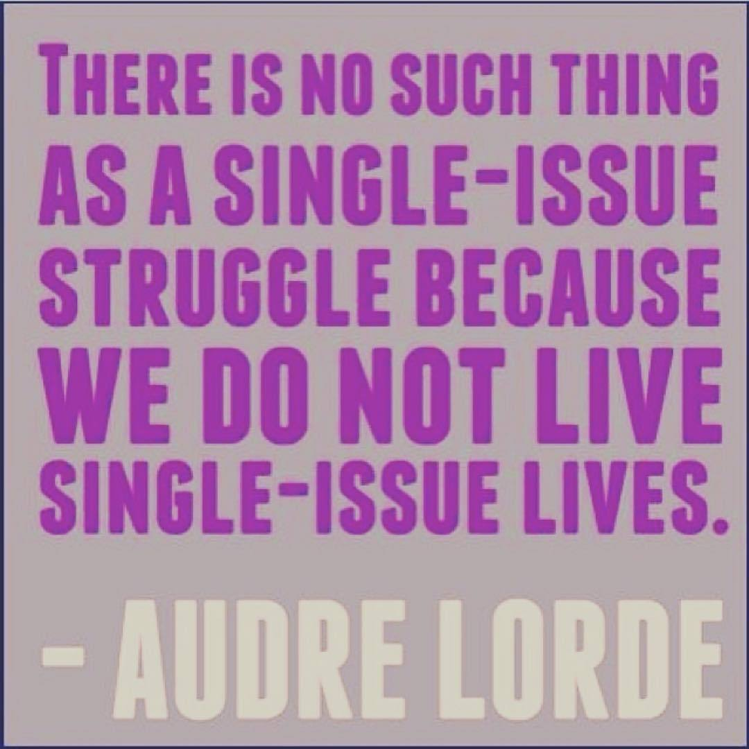 Audre Lorde quote There is no such thing as a single-issues struggle because we do not live single