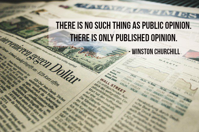 Timed quote There is no such thing as public opinion. There is only published opinion.