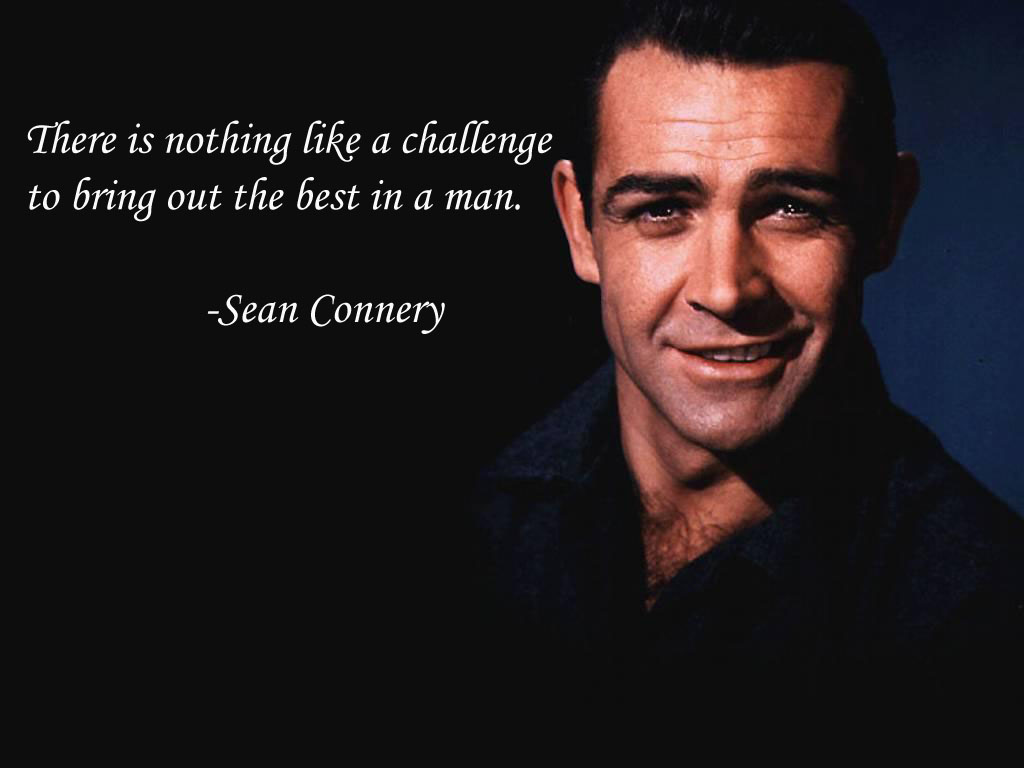 Capable quote There is nothing like a challenge to bring out the best in a man.