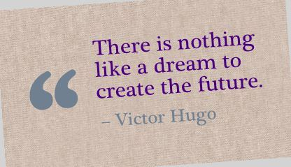 Victor Hugo quote There is nothing like a dream to create the future.