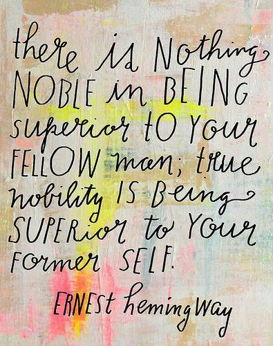 Noble quote There is nothing noble in being superior to your fellow man; true nobility is be