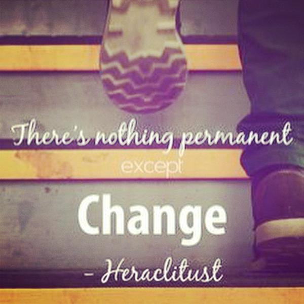 Exceptional quote There is nothing permanent except change.