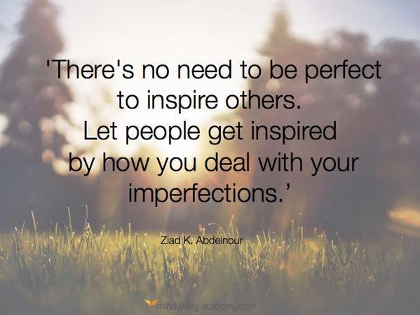 Perfection quote There's no need to be perfect to inspire others. Let people get inspired by how