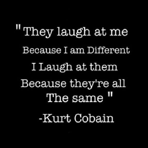 Laugh at yourself quote They laugh at me because I am different. I laugh at them because they're all the