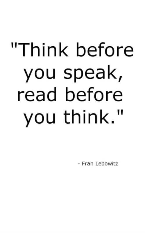 Do quote Think before you speak. Read before you think.