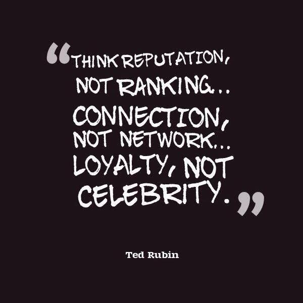 Celebrities quote Think reputation, not ranking... Connection, not network... Loyalty, not celebri