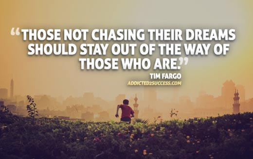 Favor quote Those not chasing their dreams should stay out of the way of those who are.