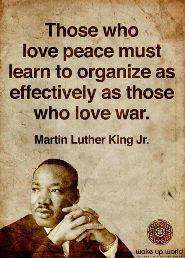 Those Who Love Peace Must Learn To Organize As Effectively As Those Who Love  War.